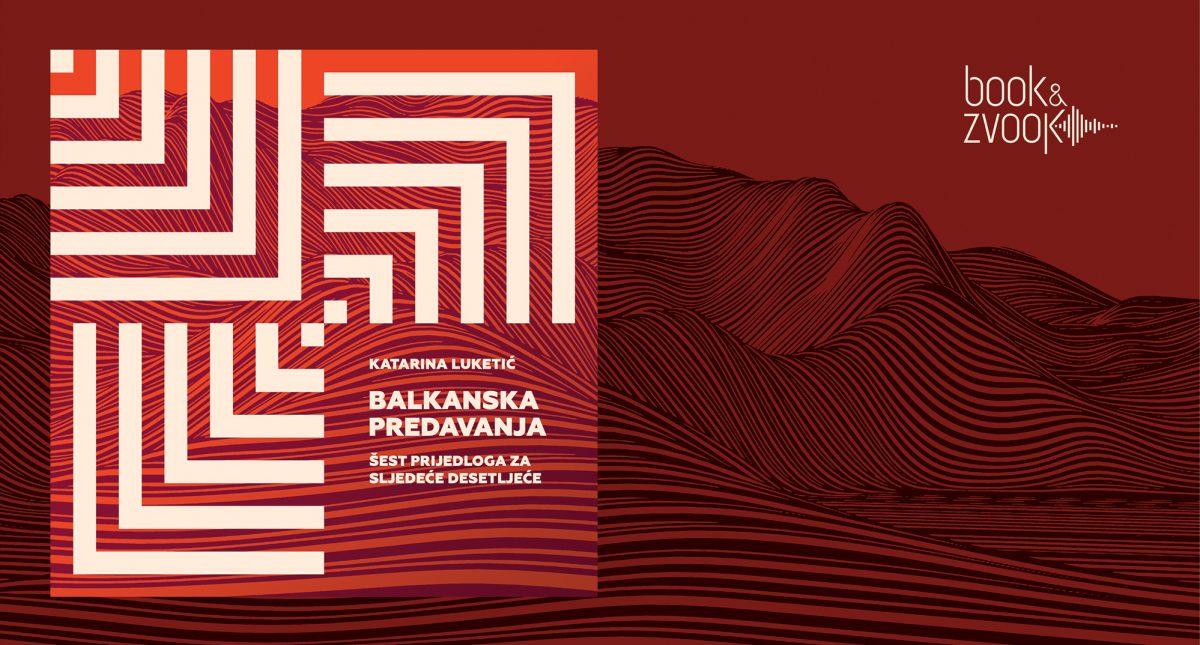 Balkanska predavanja - Šest priijedloga za dljedeće desetljeće